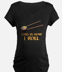 This Is How I Sushi Roll Maternity T-Shirt