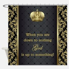 WHEN YOU ARE DOWN... Shower Curtain