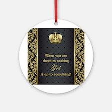 WHEN YOU ARE DOWN... Ornament (Round)