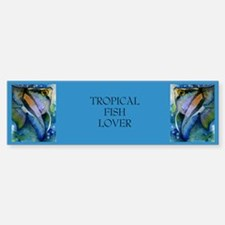 """Tropical Fish Lover"".. Bumper Bumper Bumper Sticker"