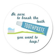 Be sure to brush the teeth you want to keep! Round