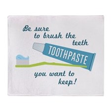 Be sure to brush the teeth you want to keep! Throw