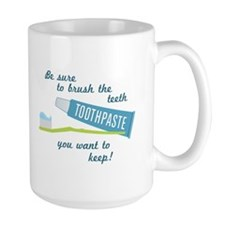 Be sure to brush the teeth you want to keep! Mugs