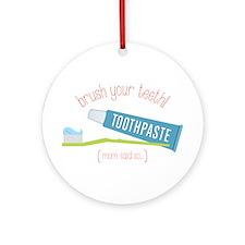 Brush Your Teeth (Mom said so...) Ornament (Round)