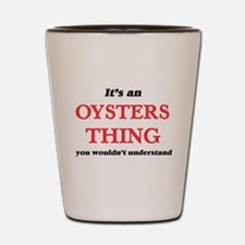 It's an Oysters thing, you wouldn&# Shot Glass