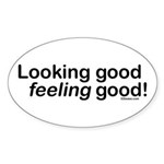 Looking Good Feeling Good Oval Sticker