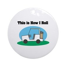 How I Roll (Golf Cart) Ornament (Round)