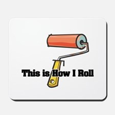 How I Roll (Paint Roller) Mousepad