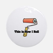 How I Roll (Paint Roller) Ornament (Round)