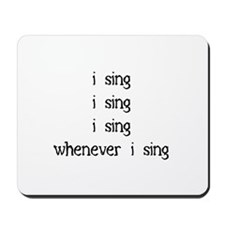 I sing whenever I sing Mousepad