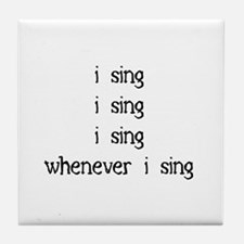 I sing whenever I sing Tile Coaster