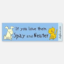 You Love Them Spay & Neuter Bumper Bumper Bumper Sticker