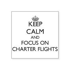 Keep Calm and focus on Charter Flights Sticker