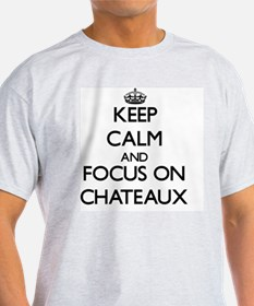 Keep Calm and focus on Chateaux T-Shirt