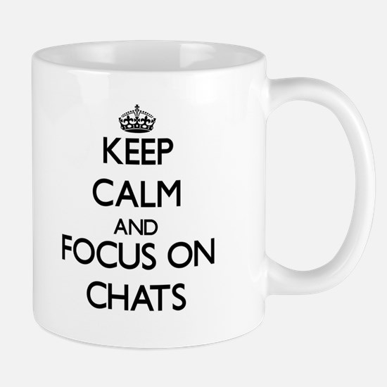 Keep Calm and focus on Chats Mugs