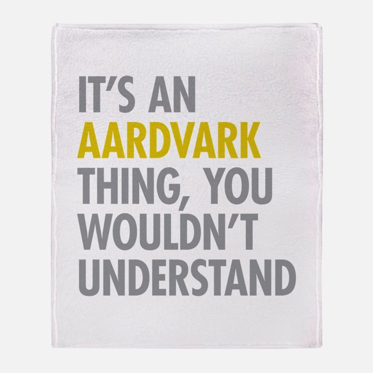 Its An Aardvark Thing Throw Blanket