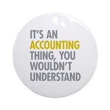 Its An Accounting Thing Ornament (Round)