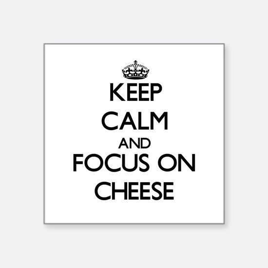 Keep Calm and focus on Cheese Sticker