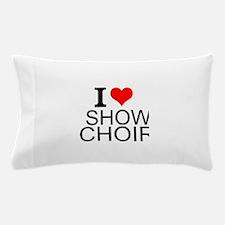 I Love Show Choir Pillow Case
