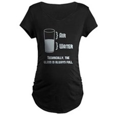 Technically The Glass Is Always Full Maternity T-S