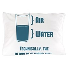 Technically The Glass Is Always Full Pillow Case