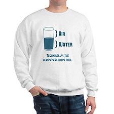 Technically The Glass Is Always Full Sweatshirt