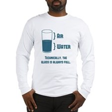 Technically The Glass Is Always Full Long Sleeve T