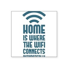 Home Is Where The WIFI Connects Automatically Stic