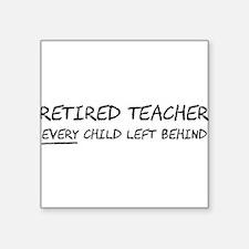 Retired Teacher EVERY Child Left Behind Sticker