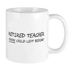 Retired Teacher EVERY Child Left Behind Mugs