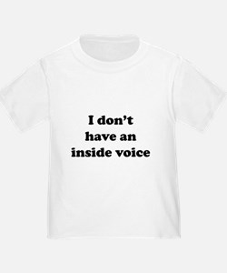 I don't have an inside voice T-shirts T-Shirt