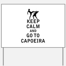 Keep Calm and Go To Capoeira Yard Sign