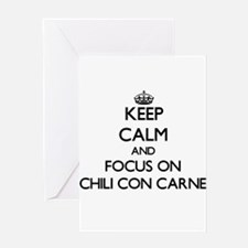 Keep Calm and focus on Chili Con Carne Greeting Ca