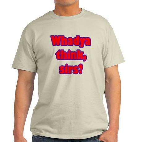 Whadya think? Light T-Shirt