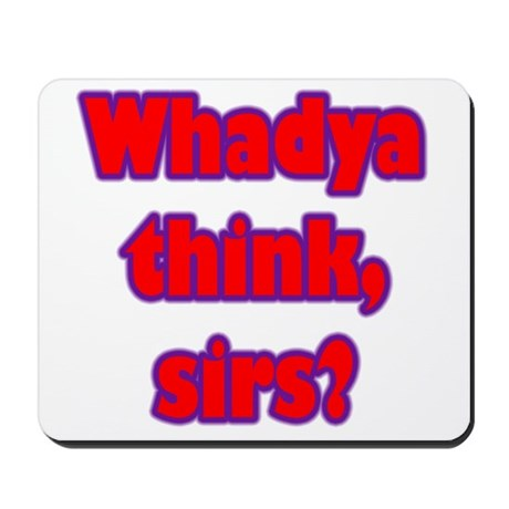 Whadya think? Mousepad