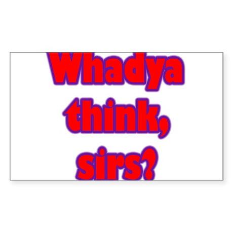 Whadya think? Rectangle Sticker