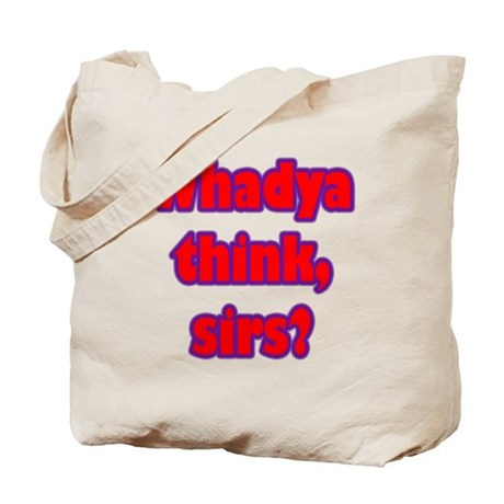 Whadya think? Tote Bag