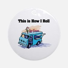 How I Roll (Ice Cream Truck) Ornament (Round)