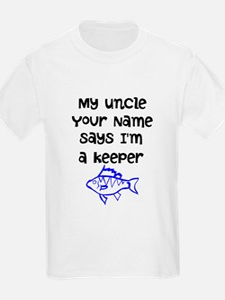 My Uncle Says Im A Keeper (Custom) T-Shirt