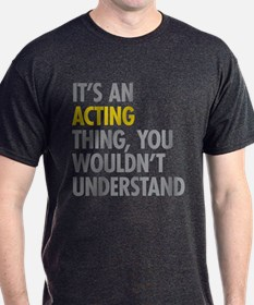 Its An Acting Thing T-Shirt