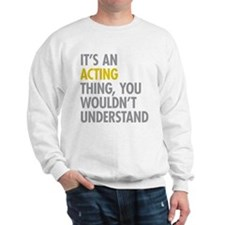 Its An Acting Thing Sweatshirt