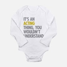 Its An Acting Thing Long Sleeve Infant Bodysuit