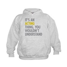 Its An Acting Thing Hoodie