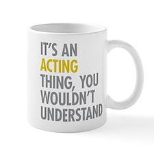 Its An Acting Thing Mug
