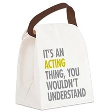 Its An Acting Thing Canvas Lunch Bag