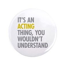 """Its An Acting Thing 3.5"""" Button"""