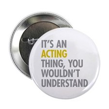 "Its An Acting Thing 2.25"" Button (10 pack)"