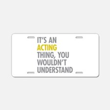 Its An Acting Thing Aluminum License Plate