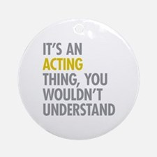 Its An Acting Thing Ornament (Round)