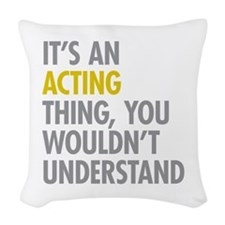 Its An Acting Thing Woven Throw Pillow